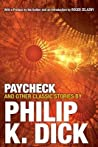Paycheck and Other Classic Stories By Philip K. Dick by Philip K. Dick