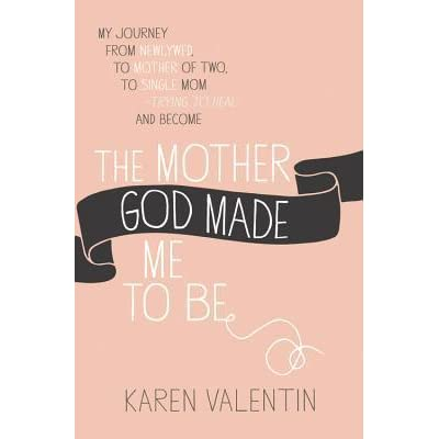 The Mother God Made Me to Be Karen Valentin
