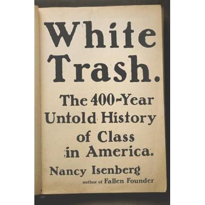 White Trash: The 400-Year Untold History of Class in ...