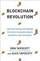 Blockchain Revolution: How the Technology Behind Bitcoin Is Changing Money, Business, and the World