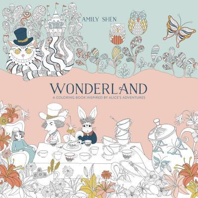 Wonderland A Coloring Book Inspired By Alices Adventures Amily Shen
