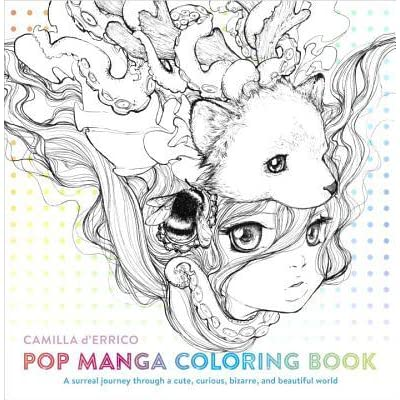 Pop Manga Coloring Book A Surreal Journey Through Cute Curious Bizarre And Beautiful World By Camilla DErrico