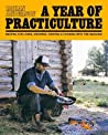 A Year of Practiculture: Recipes for Living, Growing, Hunting & Cooking