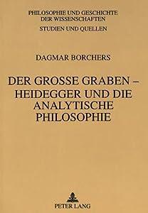 Der Grosse Graben  Heidegger Und Die Analytische Philosophie (Philosophie Und Geschichte Der Wissenschaften)