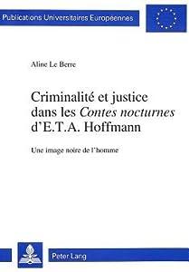 Criminalite Et Justice Dans Les Contes Nocturnes D'E.T.A. Hoffmann: Une Image Noire de L'Homme