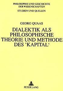 Dialektik Als Philosophische Theorie Und Methode Des 'Kapital': Eine Methodologische Untersuchung Des Okonomischen Werkes Von Karl Marx (Philosophie Und Geschichte Der Wissenschaften)