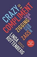 Crazy Is a Compliment: The Power of Zigging When Everyone Else Zags