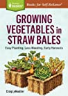 Growing Vegetables in Straw Bales: Easy Planting, Less Weeding, Early Harvests. a Storey Basics(r) Title