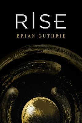 Rise by Brian Guthrie