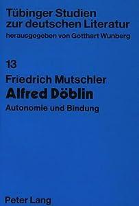 Alfred Doblin: Autonomie Und Bindung:  Untersuchungen Zu Werk Und Person Bis 1933 (Tubinger Studien Zur Deutschen Literatur)