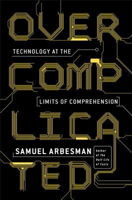 Overcomplicated: Technology at the Limits of Comprehension book cover