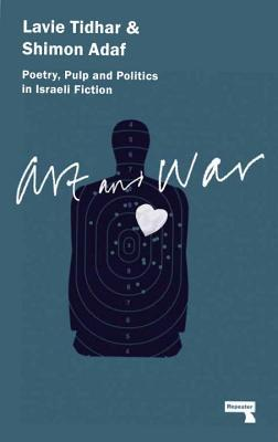 Art and War: Poetry, Pulp and Politics in Israeli Fiction