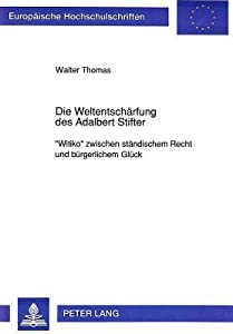 "Die Weltentscharfung Des Adalbert Stifter: ""Witiko"" Zwischen Standischem Recht Und Burgerlichem Gluck (European University Studies. Series I, German Language And Literature) (German Edition)"