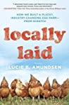 Locally Laid: How We Built a Plucky, Industry-changing Egg Farm - from Scratch