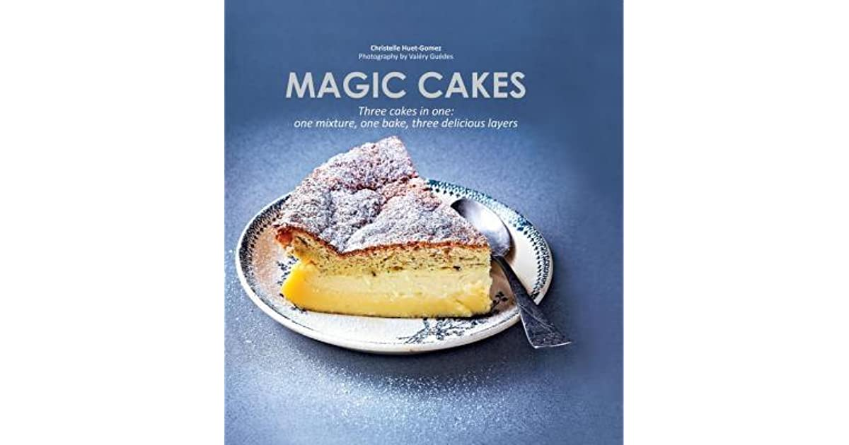 Magic Cakes: Three cakes in one: one mixture, one bake, three ...