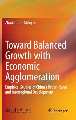 Toward Balanced Growth with Economic Agglomeration Empirical Studies of China's Urban-Rural and Interregional Development