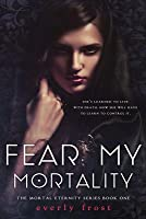 Fear My Mortality (Mortal Eternity, #1)
