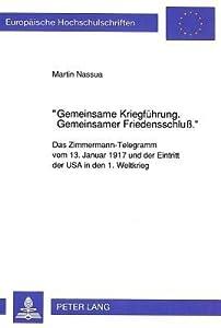 Gemeinsame Kriegfuhrung, Gemeinsamer Friedensschluss: Das Zimmermann Telegramm Vom 13. Januar 1917 Und Der Eintritt Der Usa In Den 1. Weltkrieg (European ... History And Allied Studies)
