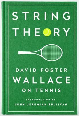 String Theory: David Foster Wallace on Tennis