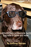 Retrieving Labrador Days - dog tales in prose and verse