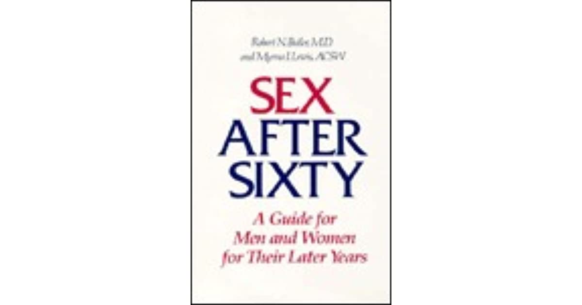 Sex After Sixty: A Guide for Men and Women for Their Later