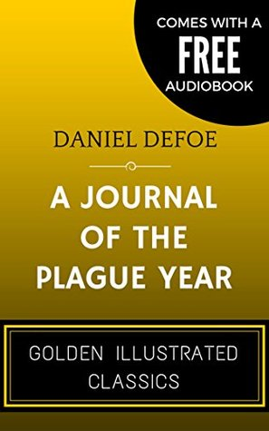 A journal of the Plague year: By Daniel Defoe - Illustrated (Comes with a Free Audiobook)