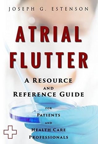 Atrial Flutter - A Reference Guide (BONUS DOWNLOADS) (The Hill Resource and Reference Guide Book 55)