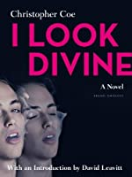 I Look Divine: With an Introduction by David Leavitt