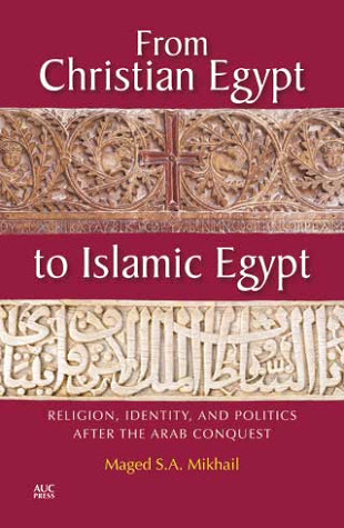 From Christian Egypt to Islamic Egypt: Religion, Identity, and Politics After the Arab Conquest