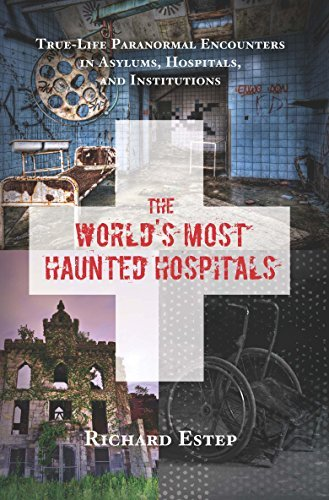 The World's Most Haunted Hospit - Richard Estep