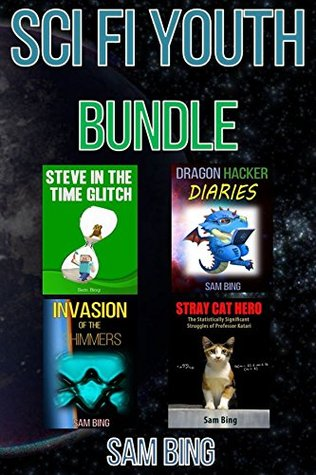 Sci Fi Youth Bundle: Set of 4 YA and Kids Science Fiction Books by Sam Bing (Dragon Hacker Diaries, Invasion of the Shimmers, Steve in the Time Glitch, & Stray Cat Hero)