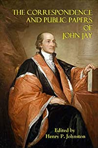 The Correspondence and Public Papers of John Jay - Volume I