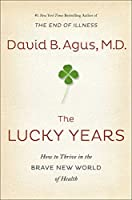 The Lucky Years: How to Enjoy the Brave New World of Medicine