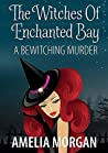 A Bewitching Murder (The Witches of Enchanted Bay #4)