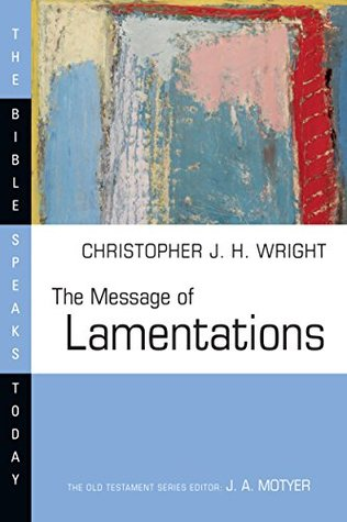 The Message of Lamentations by Christopher J.H. Wright