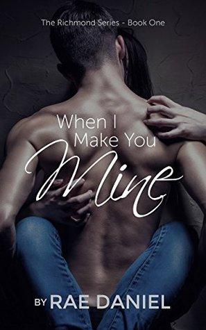 When I Make You Mine by Rae Daniel
