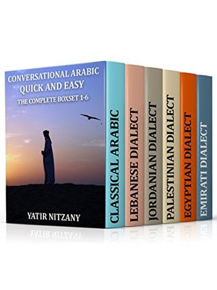 Conversational Arabic Quick and Easy - THE COMPLETE BOXSET 1-10: Lebanese, Palestinian, Jordanian, Classical, Egyptian, Emirati, Syrian, Iraqi, Libyan, Saudi, Dialect