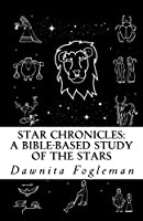 Star Chronicles: A Bible Based Study of the Stars