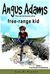 Angus Adams: The Adventures of a Free-Range Kid (Free-Range Kid Mysteries #1)