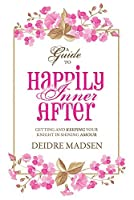 Happily Inner After: A Guide to Getting and Keeping Your Knight in Shining Amour