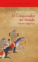 El Conquistador del Mundo: Vida de Gengis Kan