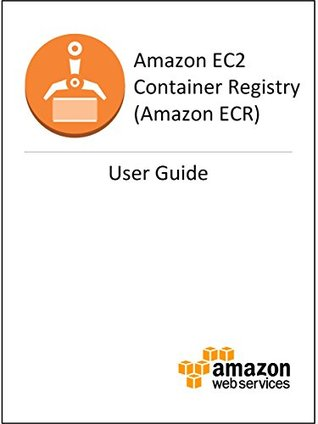 Amazon Ec2 Container Registry User Guide By Amazon Web Services