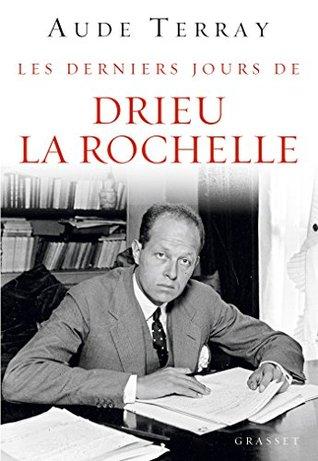 Les derniers jours de Drieu La Rochelle : Les derniers jours (6 août 1944 - 15 mars 1945) (essai français)