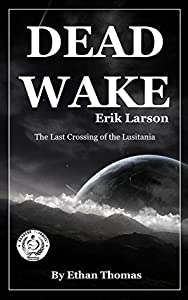 Dead Wake: The Last Crossing of the Lusitania by Erik Larson | Chapter Compilation