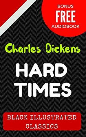Hard Times: By Charles Dickens - Illustrated (Bonus Free Audiobook)