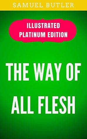 The Way of All Flesh: Illustrated Platinum Edition (Free Audiobook Included)