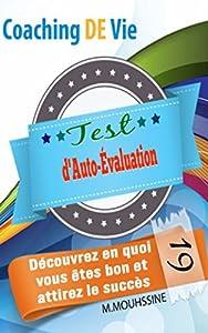 Test d'Auto-Évaluation: Découvrez en quoi vous êtes bon et attirez le succès( Types de Tests,Types de Personnalité,la loi de l'attraction) (Coaching De ... personnel ) t. 19)