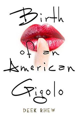 Birth of an American Gigolo by Deek Rhew