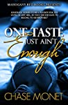 One Taste Just Ain't Enough