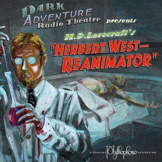 Dark Adventure Radio Theatre: Herbert West - Reanimator (Audio Drama)
